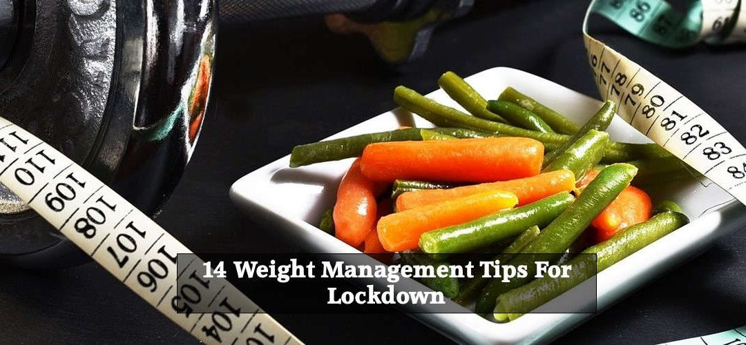 14 Weight Management Tips for Lockdown