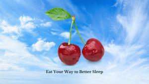 Eat your way to better sleep