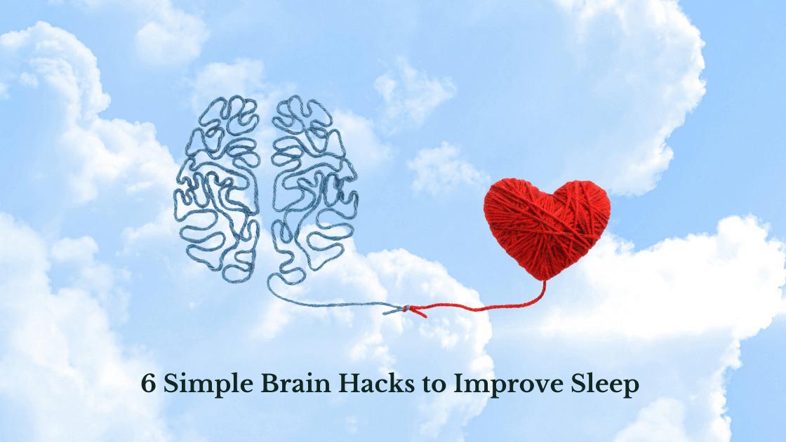 6 Simple Brain Hacks to Improve Sleep