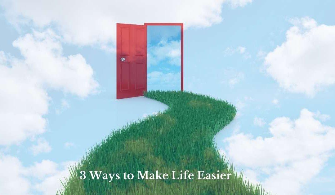 3 Ways to Make Life Easier