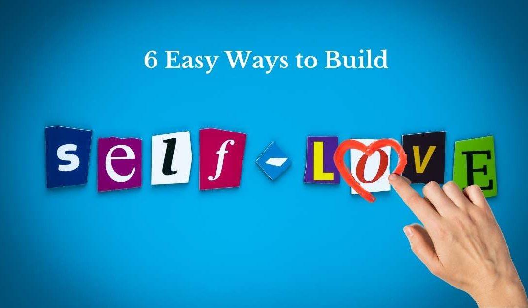 6 Easy Ways to Build Selflove