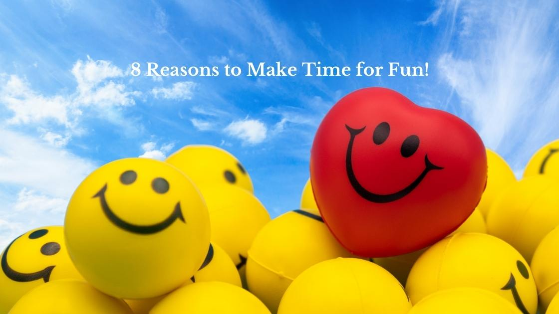 8 Reasons to Make Time for Fun!