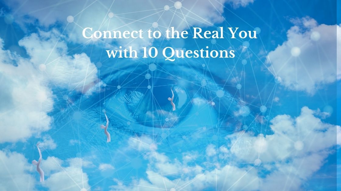 Connect to the real you with these 10 questions