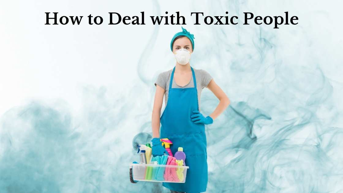 How to Deal with toxic people 1
