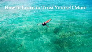 How to Learn to Trust Yourself More 1